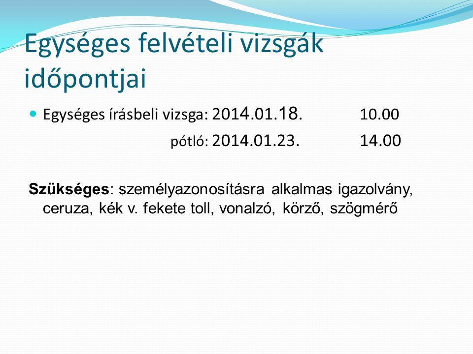 Egységes felvételi vizsgák időpontjai Egységes írásbeli vizsga: 201 4.01.