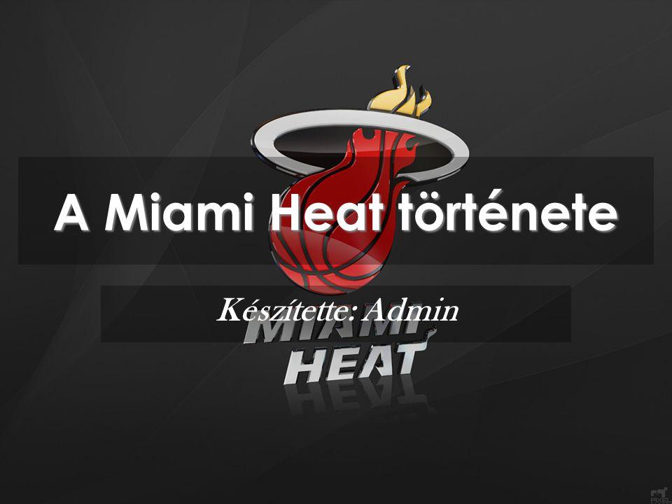 A Miami Heat története Készítette: Admin