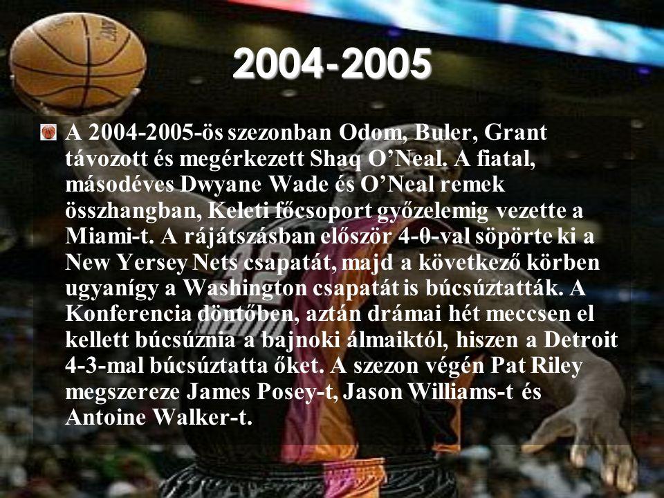 2004-2005 A 2004-2005-ös szezonban Odom, Buler, Grant távozott és megérkezett Shaq O'Neal. A fiatal, másodéves Dwyane Wade és O'Neal remek összhangban