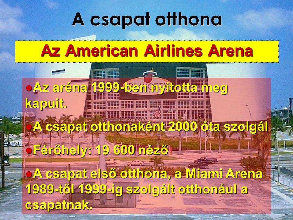 A csapat otthona Az American Airlines Arena ●Az aréna 1999-ben nyitotta meg kapuit. ●A csapat otthonaként 2000 óta szolgál ●Férőhely: 19 600 néző ●A c