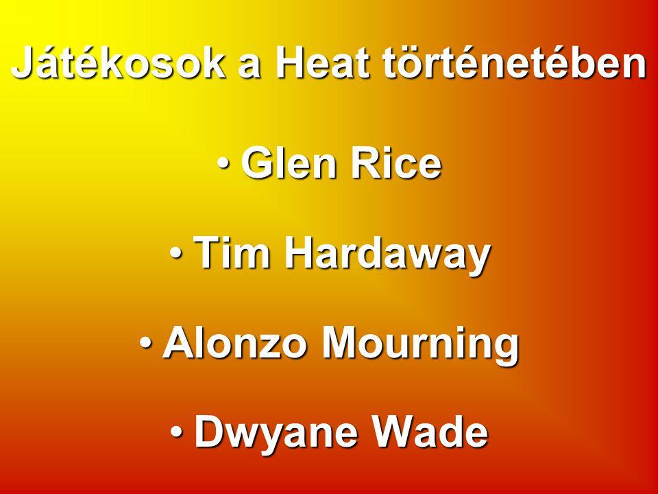 Játékosok a Heat történetében Glen RiceGlen Rice Tim HardawayTim Hardaway Alonzo MourningAlonzo Mourning Dwyane WadeDwyane Wade