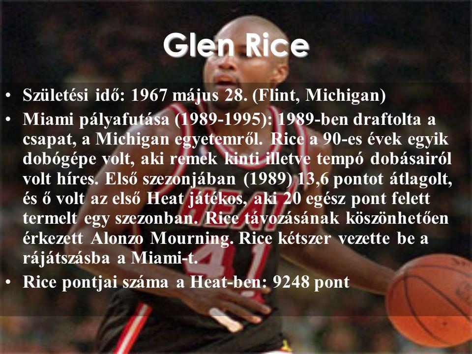 Glen Rice Születési idő: 1967 május 28. (Flint, Michigan) Miami pályafutása (1989-1995): 1989-ben draftolta a csapat, a Michigan egyetemről. Rice a 90