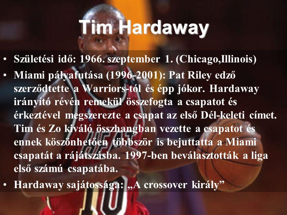 Tim Hardaway Születési idő: 1966. szeptember 1. (Chicago,Illinois) Miami pályafutása (1996-2001): Pat Riley edző szerződtette a Warriors-tól és épp jó
