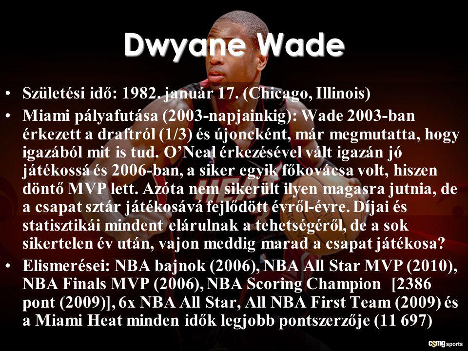 Dwyane Wade Születési idő: 1982. január 17. (Chicago, Illinois) Miami pályafutása (2003-napjainkig): Wade 2003-ban érkezett a draftról (1/3) és újonck