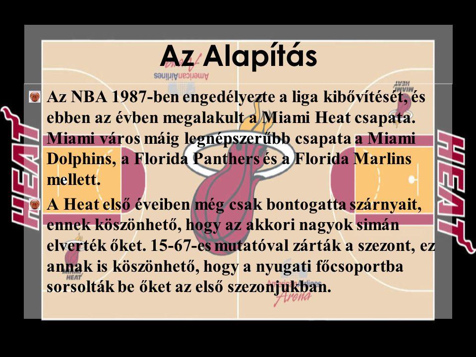 Az Alapítás Az NBA 1987-ben engedélyezte a liga kibővítését, és ebben az évben megalakult a Miami Heat csapata. Miami város máig legnépszerűbb csapata