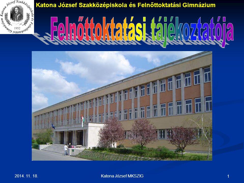 2014. 11. 18. Katona József MKSZIG 1 Katona József Szakközépiskola és Felnőttoktatási Gimnázium