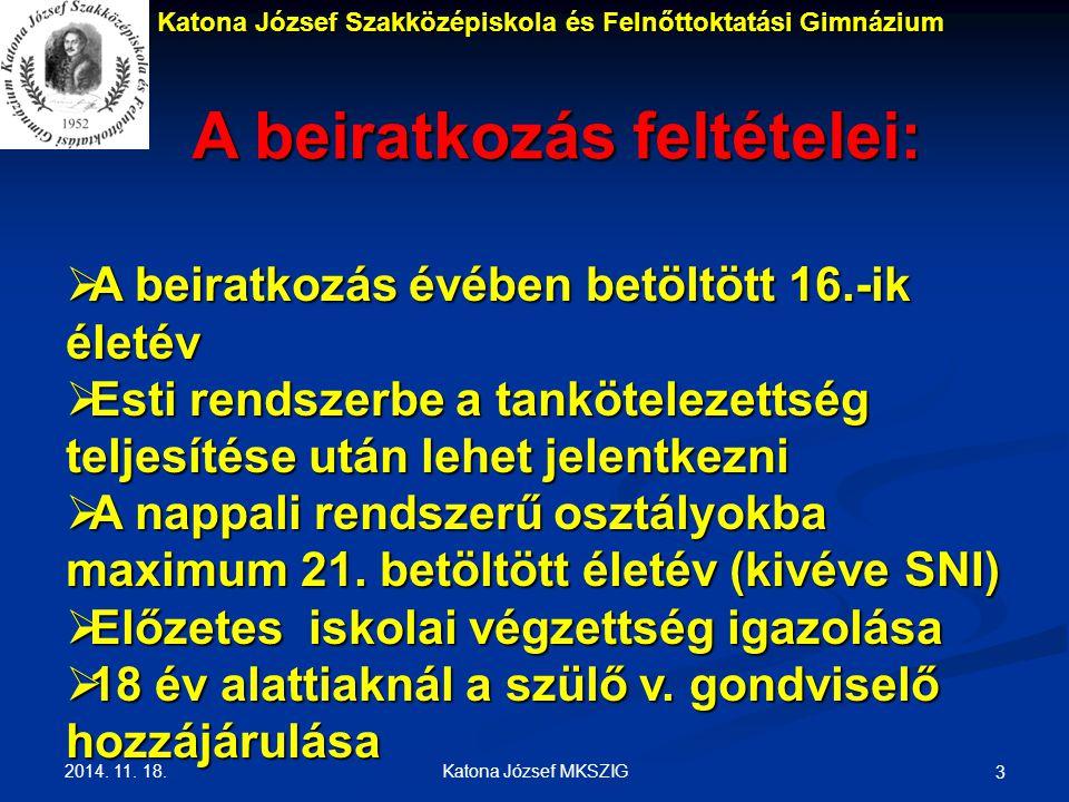 2014. 11. 18. Katona József MKSZIG 3 Katona József Szakközépiskola és Felnőttoktatási Gimnázium A beiratkozás feltételei:  A beiratkozás évében betöl