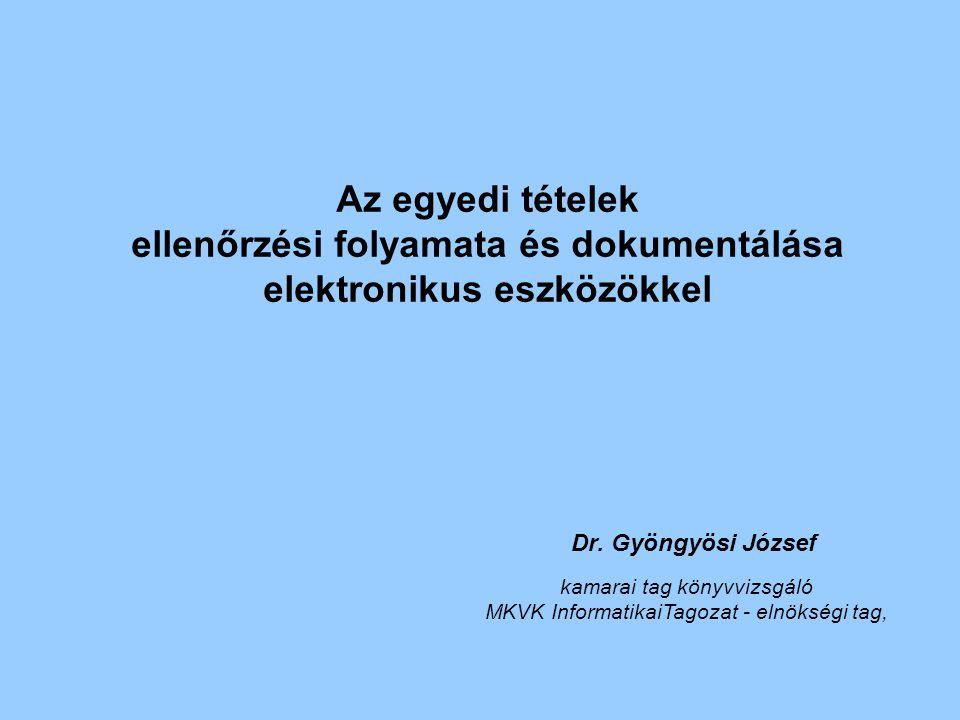 Az egyedi tételek ellenőrzési folyamata és dokumentálása elektronikus eszközökkel Dr. Gyöngyösi József kamarai tag könyvvizsgáló MKVK InformatikaiTago