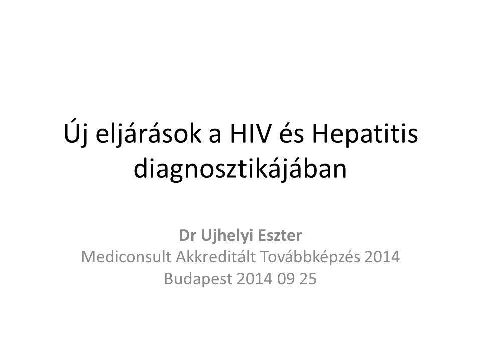 Új eljárások a HIV és Hepatitis diagnosztikájában Dr Ujhelyi Eszter Mediconsult Akkreditált Továbbképzés 2014 Budapest 2014 09 25
