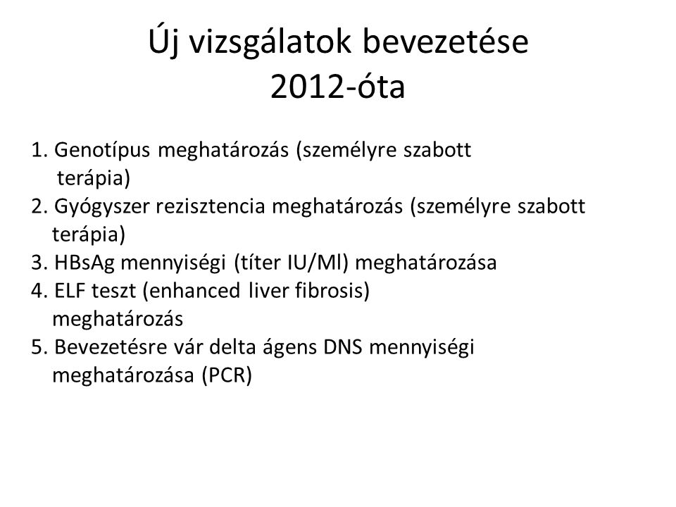 Új vizsgálatok bevezetése 2012-óta 1. Genotípus meghatározás (személyre szabott terápia) 2. Gyógyszer rezisztencia meghatározás (személyre szabott ter