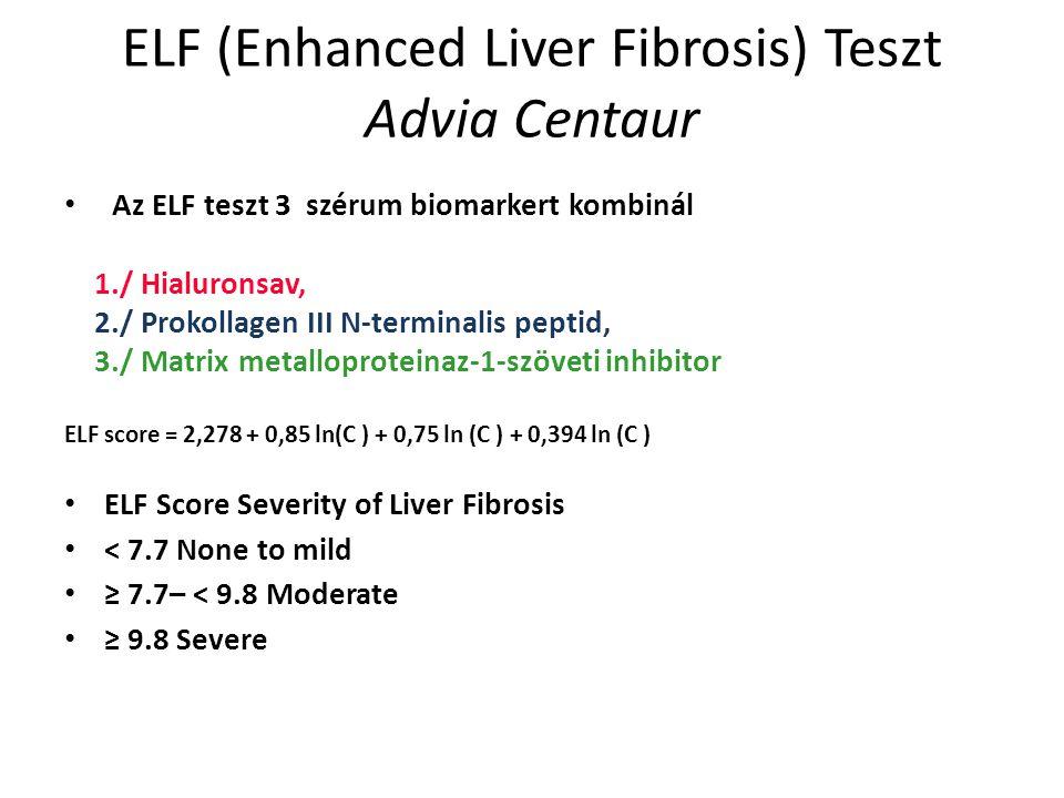 ELF (Enhanced Liver Fibrosis) Teszt Advia Centaur Az ELF teszt 3 szérum biomarkert kombinál 1./ Hialuronsav, 2./ Prokollagen III N-terminalis peptid,
