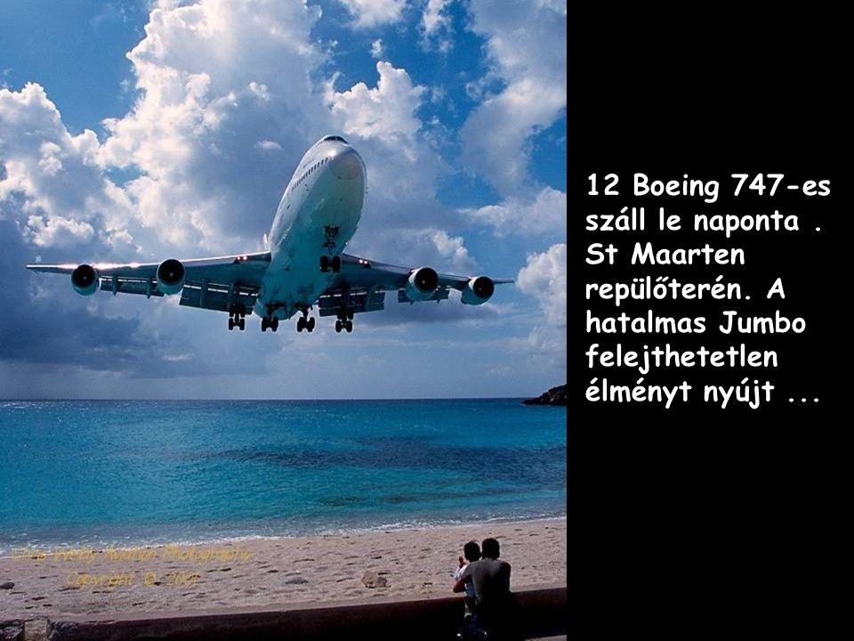 12 Boeing 747-es száll le naponta. St Maarten repülőterén.