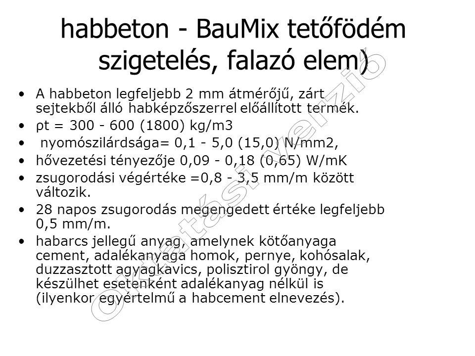 habbeton - BauMix tetőfödém szigetelés, falazó elem) A habbeton legfeljebb 2 mm átmérőjű, zárt sejtekből álló habképzőszerrel előállított termék. ρt =