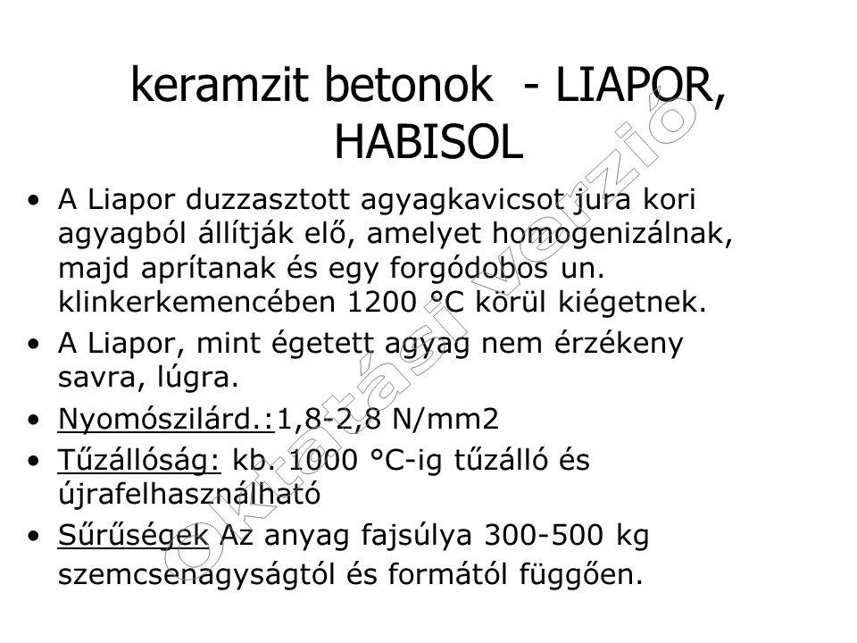 keramzit betonok - LIAPOR, HABISOL A Liapor duzzasztott agyagkavicsot jura kori agyagból állítják elő, amelyet homogenizálnak, majd aprítanak és egy f