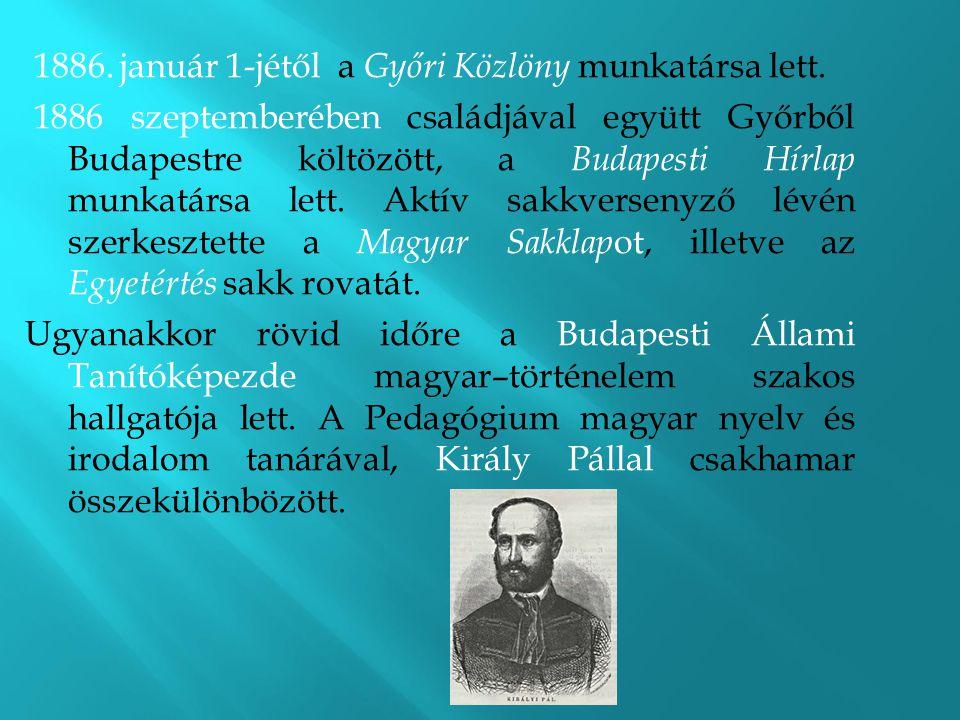 1886. január 1-jétől a Győri Közlöny munkatársa lett. 1886 szeptemberében családjával együtt Győrből Budapestre költözött, a Budapesti Hírlap munkatár
