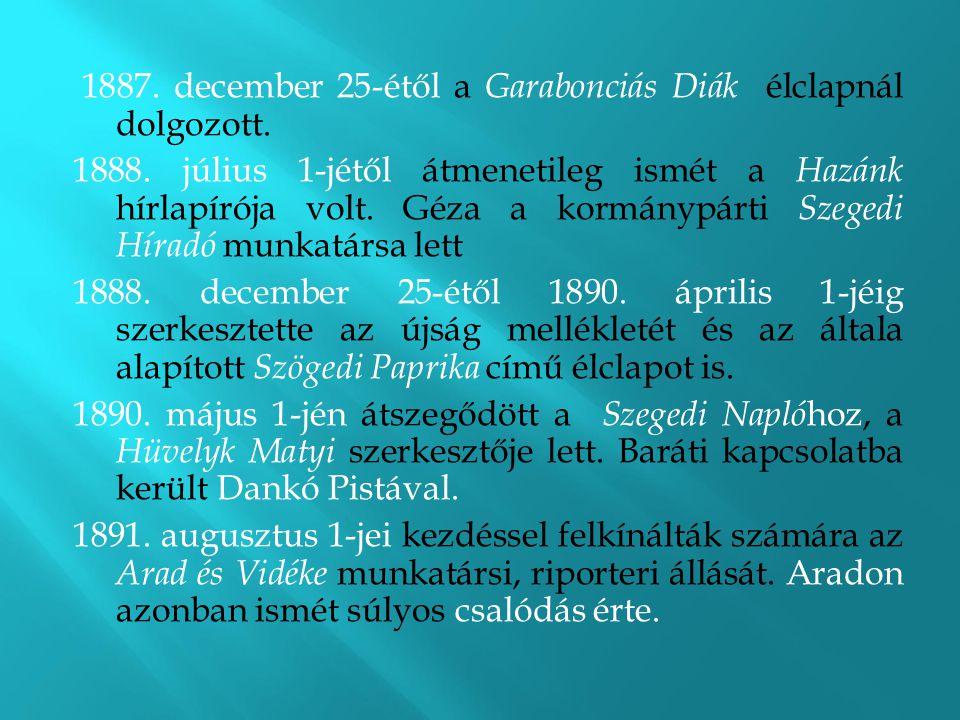 1887. december 25-étől a Garabonciás Diák élclapnál dolgozott. 1888. július 1-jétől átmenetileg ismét a Hazánk hírlapírója volt. Géza a kormánypárti S