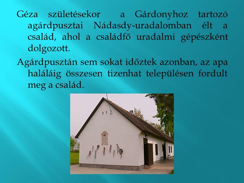 Géza születésekor a Gárdonyhoz tartozó agárdpusztai Nádasdy-uradalomban élt a család, ahol a családfő uradalmi gépészként dolgozott. Agárdpusztán sem