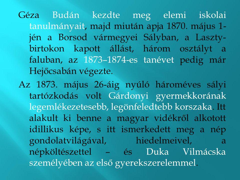 Géza Budán kezdte meg elemi iskolai tanulmányait, majd miután apja 1870. május 1- jén a Borsod vármegyei Sályban, a Laszty- birtokon kapott állást, há