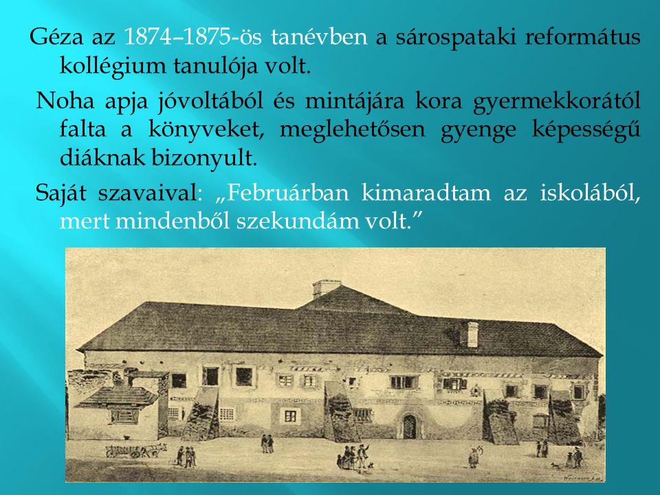 Géza az 1874–1875-ös tanévben a sárospataki református kollégium tanulója volt. Noha apja jóvoltából és mintájára kora gyermekkorától falta a könyveke
