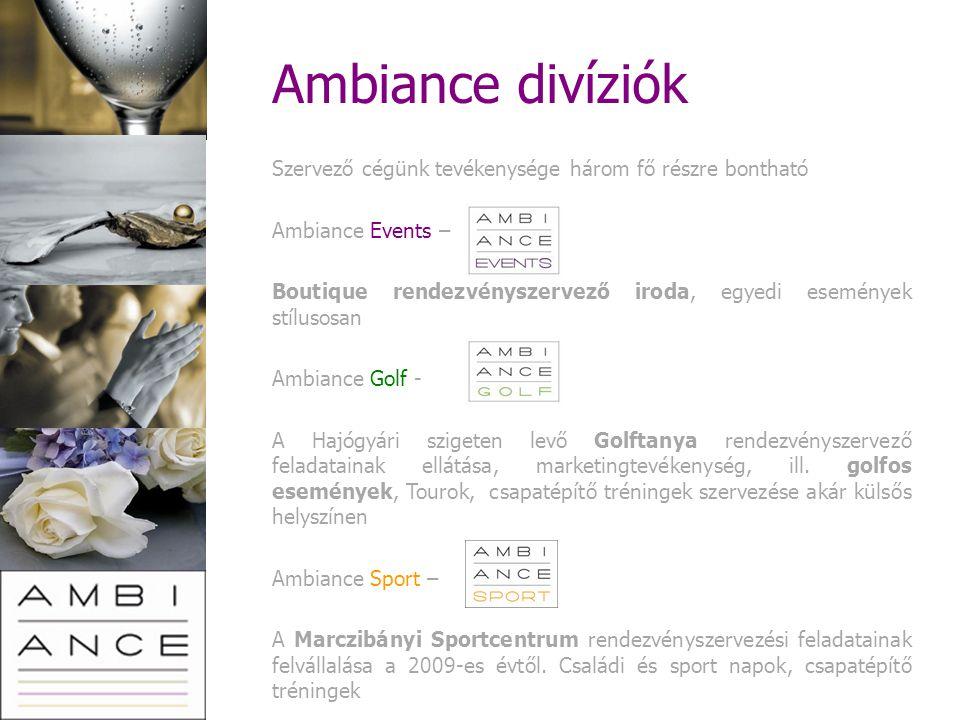 Ambiance divíziók Szervező cégünk tevékenysége három fő részre bontható Ambiance Events – Boutique rendezvényszervező iroda, egyedi események stílusos