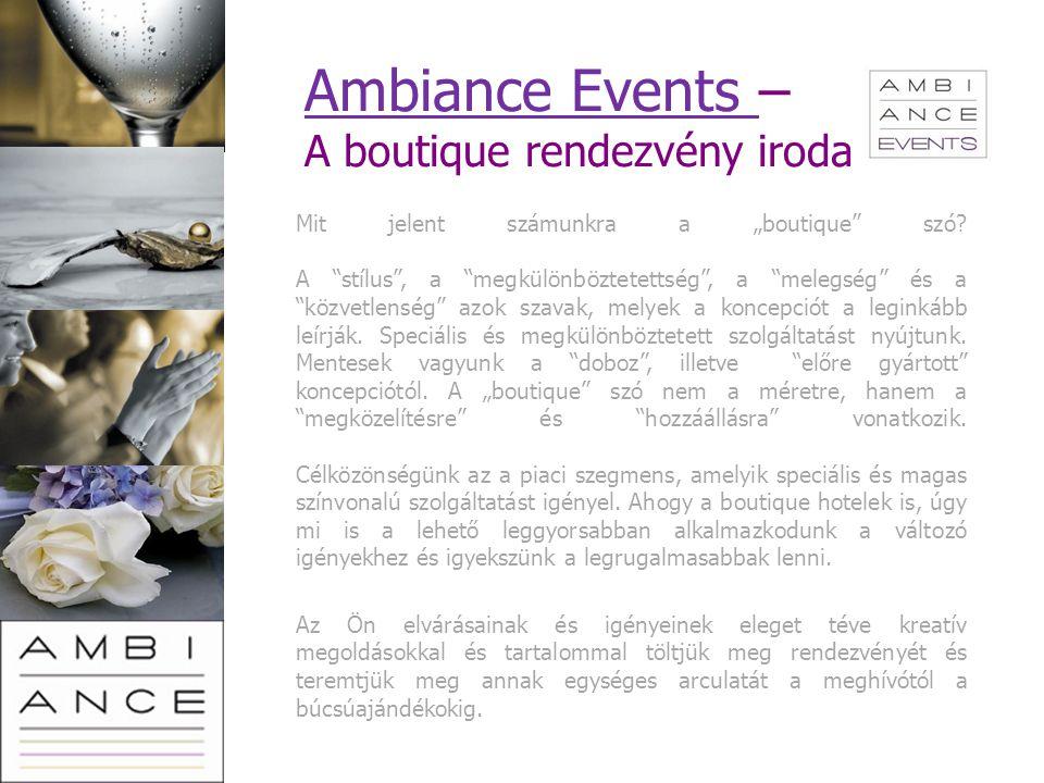 """Ambiance Events Ambiance Events – A boutique rendezvény iroda Mit jelent számunkra a """"boutique"""" szó? A """"stílus"""", a """"megkülönböztetettség"""", a """"melegség"""