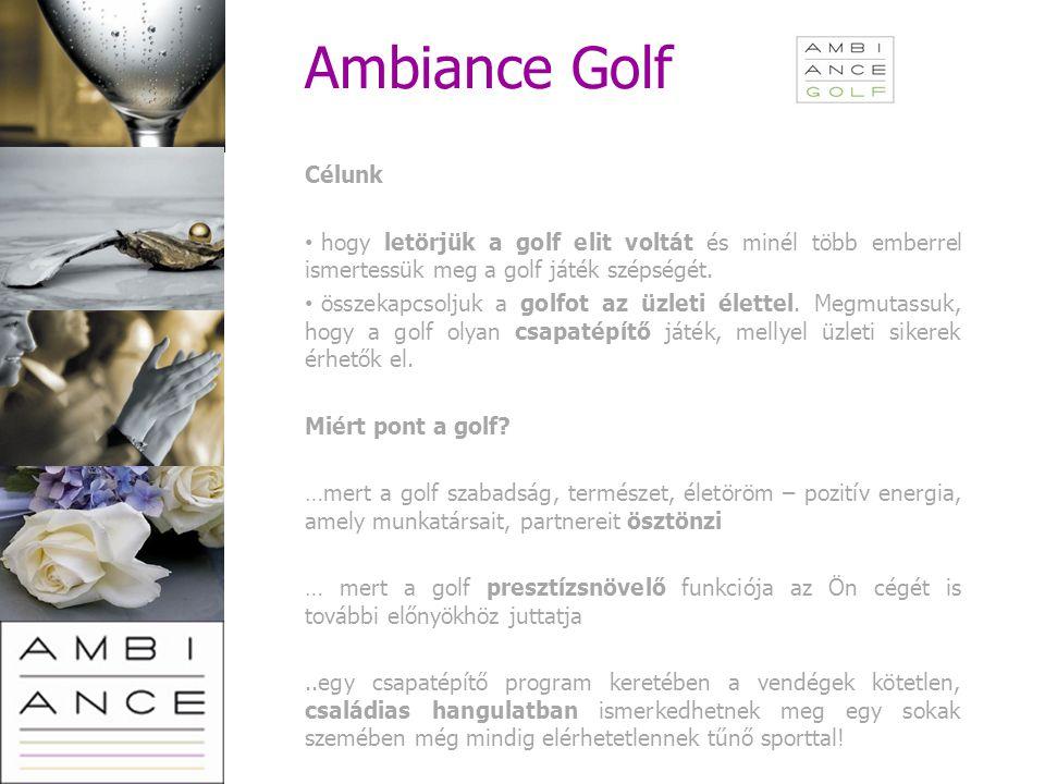 Ambiance Golf Célunk hogy letörjük a golf elit voltát és minél több emberrel ismertessük meg a golf játék szépségét. összekapcsoljuk a golfot az üzlet