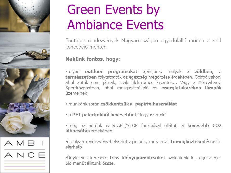 Green Events by Ambiance Events Boutique rendezvények Magyarországon egyedülálló módon a zöld koncepció mentén Nekünk fontos, hogy: olyan outdoor prog