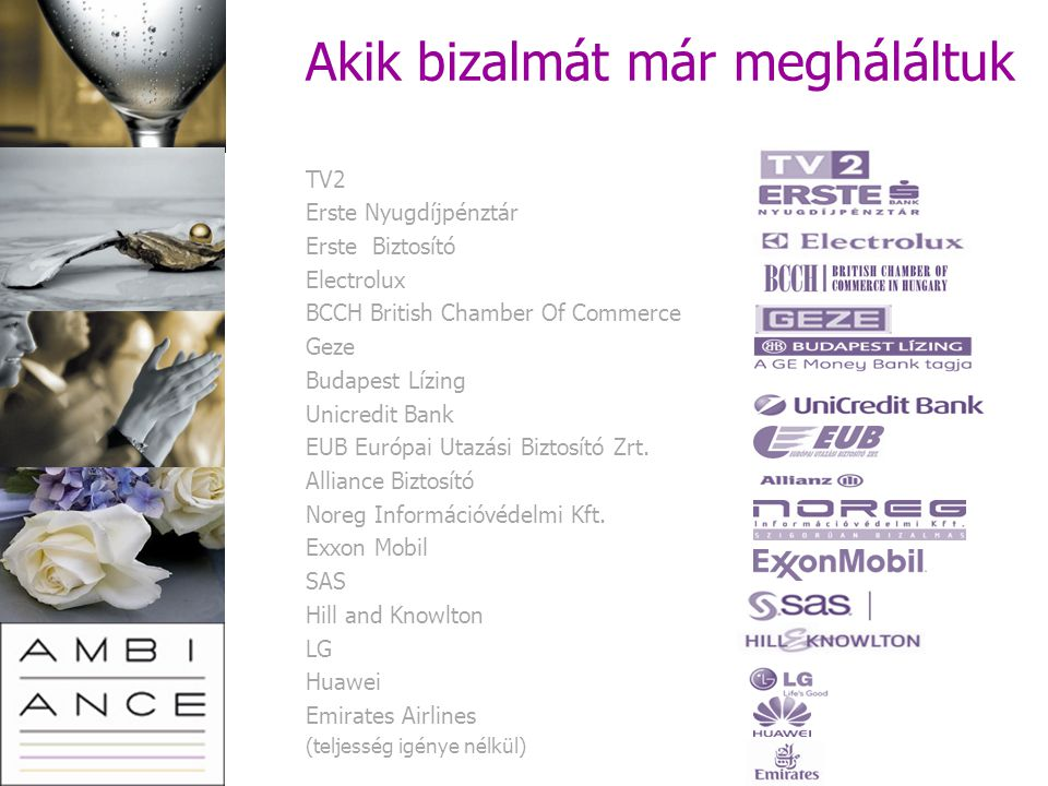 Akik bizalmát már megháláltuk TV2 Erste Nyugdíjpénztár Erste Biztosító Electrolux BCCH British Chamber Of Commerce Geze Budapest Lízing Unicredit Bank