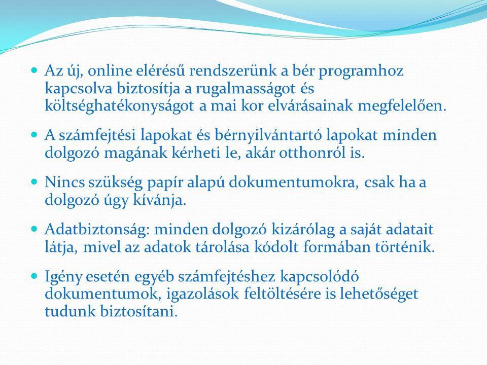 Az új, online elérésű rendszerünk a bér programhoz kapcsolva biztosítja a rugalmasságot és költséghatékonyságot a mai kor elvárásainak megfelelően. A