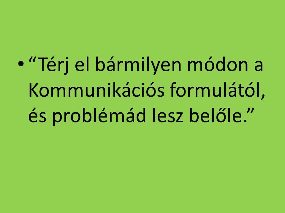 """""""Térj el bármilyen módon a Kommunikációs formulától, és problémád lesz belőle."""""""
