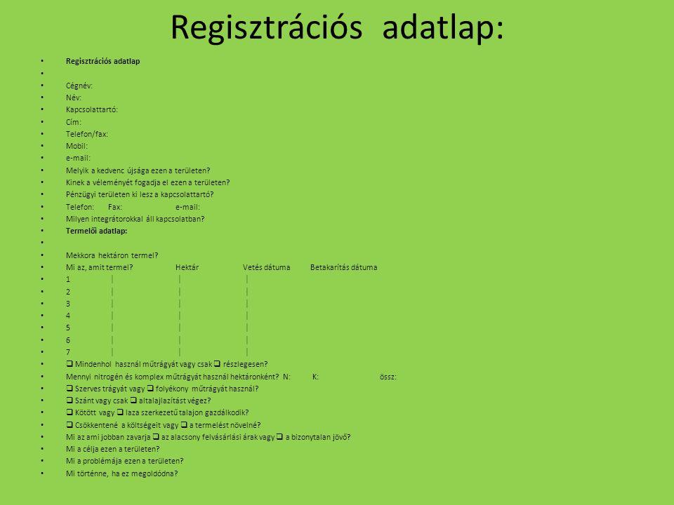Regisztrációs adatlap: Regisztrációs adatlap Cégnév: Név: Kapcsolattartó: Cím: Telefon/fax: Mobil: e-mail: Melyik a kedvenc újsága ezen a területen? K