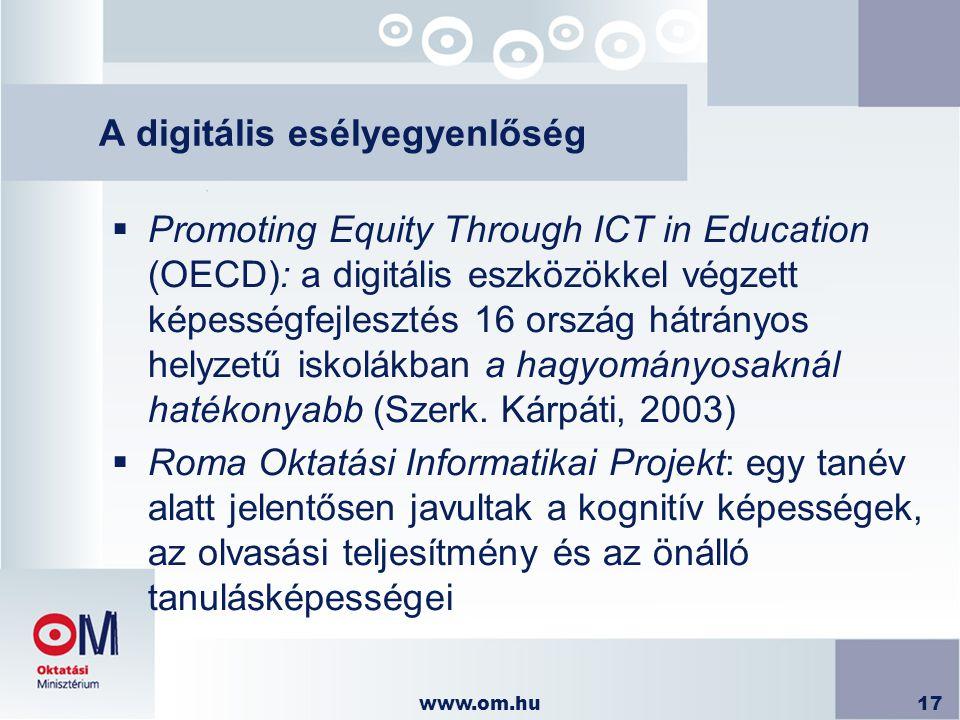 www.om.hu17 A digitális esélyegyenlőség  Promoting Equity Through ICT in Education (OECD): a digitális eszközökkel végzett képességfejlesztés 16 orsz