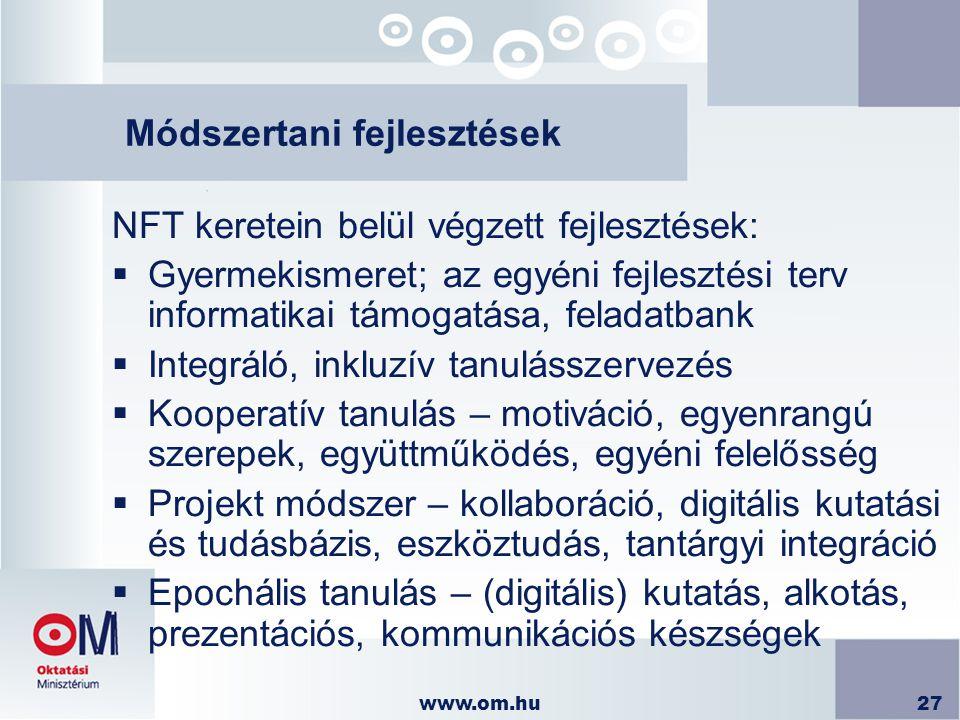 www.om.hu27 Módszertani fejlesztések NFT keretein belül végzett fejlesztések:  Gyermekismeret; az egyéni fejlesztési terv informatikai támogatása, fe