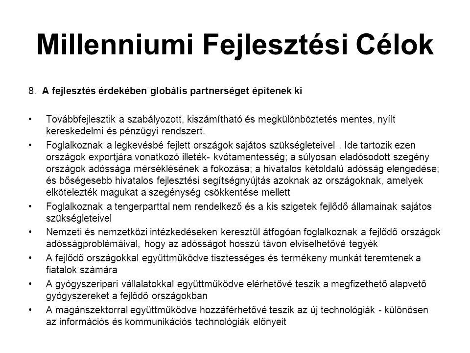 Millenniumi Fejlesztési Célok 8. A fejlesztés érdekében globális partnerséget építenek ki Továbbfejlesztik a szabályozott, kiszámítható és megkülönböz