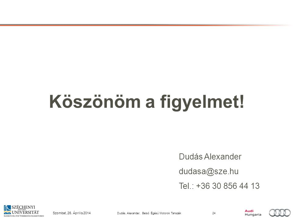 Szombat, 26. Április 2014 Dudás, Alexander, Belső Égésű Motorok Tanszék24 Köszönöm a figyelmet.