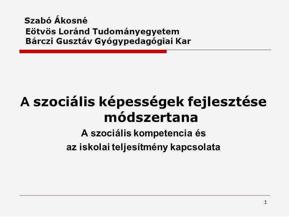 11 Szabó Ákosné Eötvös Loránd Tudományegyetem Bárczi Gusztáv Gyógypedagógiai Kar A szociális képességek fejlesztése módszertana A szociális kompetenci
