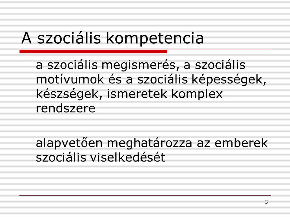 3 A szociális kompetencia a szociális megismerés, a szociális motívumok és a szociális képességek, készségek, ismeretek komplex rendszere alapvetően m