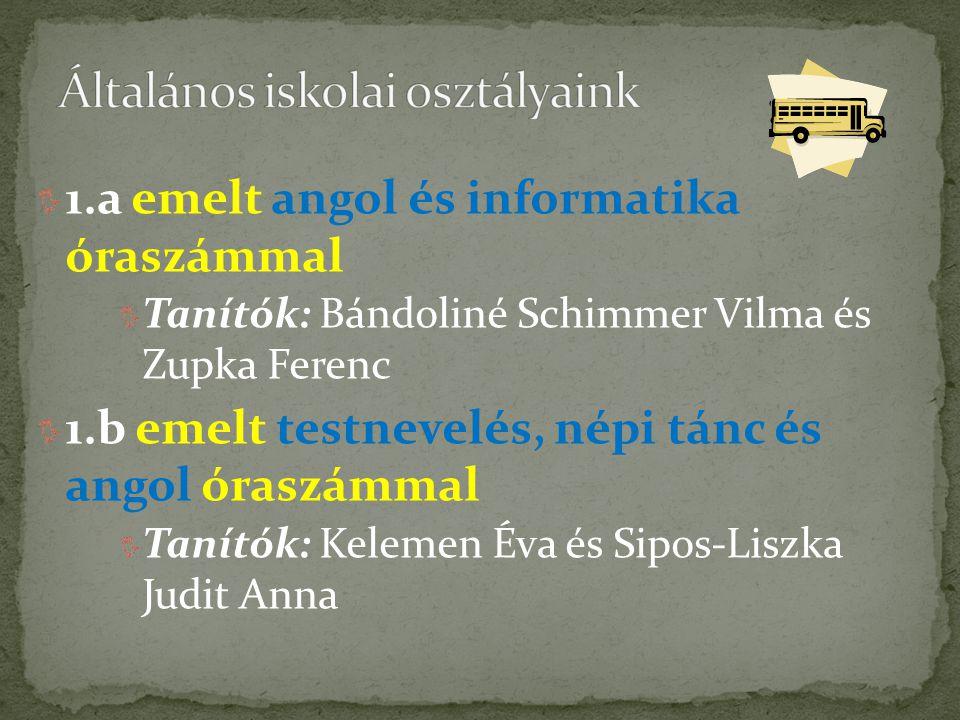 1.a emelt angol és informatika óraszámmal Tanítók: Bándoliné Schimmer Vilma és Zupka Ferenc 1.b emelt testnevelés, népi tánc és angol óraszámmal Tanít