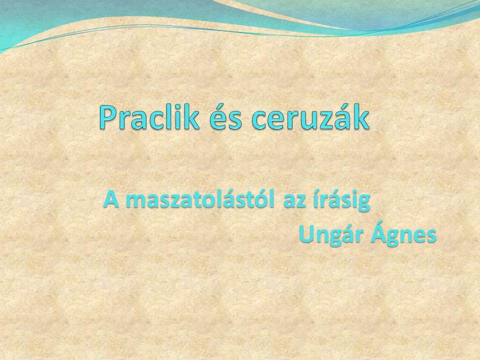 A maszatolástól az írásig A maszatolástól az írásig Ungár Ágnes