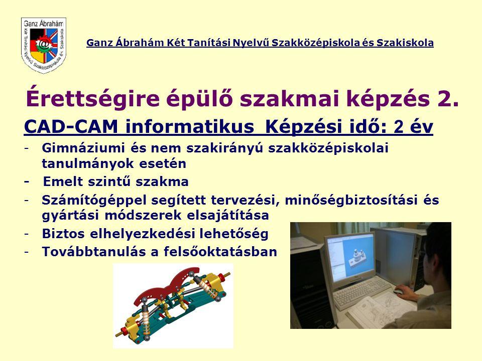 Ganz Ábrahám Két Tanítási Nyelvű Szakközépiskola és Szakiskola Érettségire épülő szakmai képzés 2. CAD-CAM informatikusKépzési idő: 2 év -Gimnáziumi é