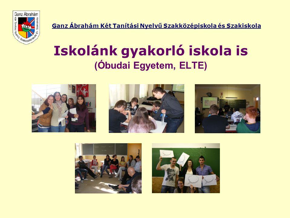 Ganz Ábrahám Két Tanítási Nyelvű Szakközépiskola és Szakiskola Iskolánk gyakorló iskola is (Óbudai Egyetem, ELTE)
