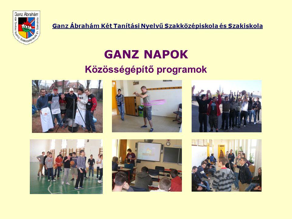Ganz Ábrahám Két Tanítási Nyelvű Szakközépiskola és Szakiskola GANZ NAPOK Közösségépítő programok