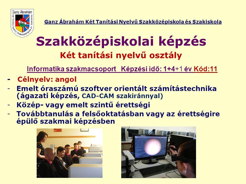 Szakközépiskolai képzés Két tanítási nyelvű osztály Informatika szakmacsoport Képzési idő: 1+4+1 év Kód:11 - Célnyelv: angol -Emelt óraszámú szoftver