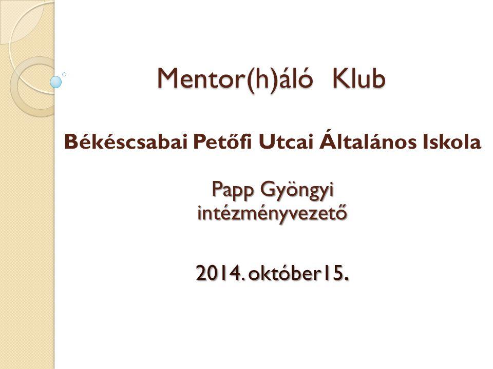 Mentor(h)áló Klub Békéscsabai Petőfi Utcai Általános Iskola Papp Gyöngyi intézményvezető 2014.