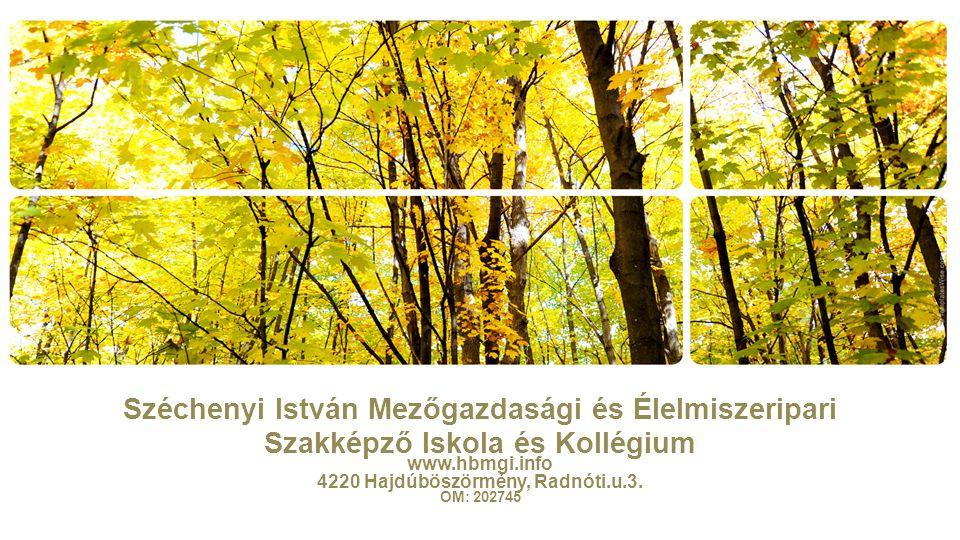 Széchenyi István Mezőgazdasági és Élelmiszeripari Szakképző Iskola és Kollégium www.hbmgi.info 4220 Hajdúböszörmény, Radnóti.u.3. OM: 202745