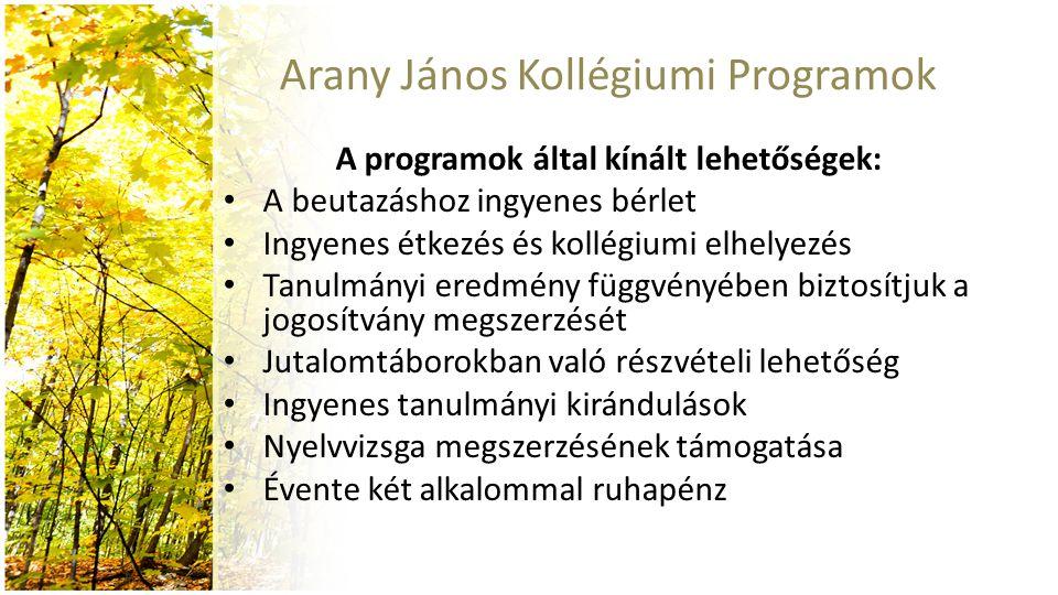 Arany János Kollégiumi Programok A programok által kínált lehetőségek: A beutazáshoz ingyenes bérlet Ingyenes étkezés és kollégiumi elhelyezés Tanulmá