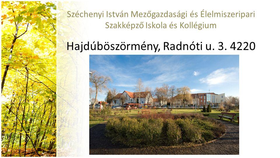 Széchenyi István Mezőgazdasági és Élelmiszeripari Szakképző Iskola és Kollégium Hajdúböszörmény, Radnóti u. 3. 4220