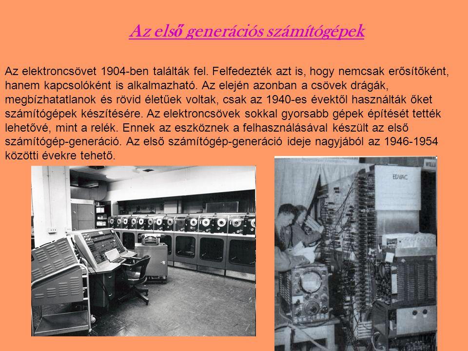 Az els ő generációs számítógépek Az elektroncsövet 1904-ben találták fel. Felfedezték azt is, hogy nemcsak erősítőként, hanem kapcsolóként is alkalmaz