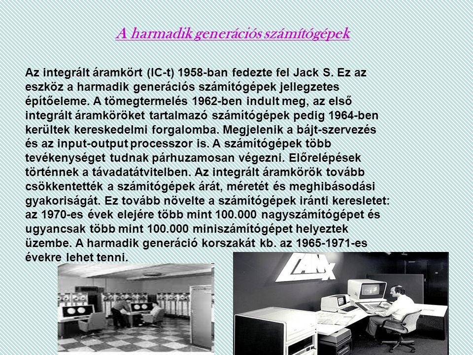 A harmadik generációs számítógépek Az integrált áramkört (IC-t) 1958-ban fedezte fel Jack S. Ez az eszköz a harmadik generációs számítógépek jellegzet