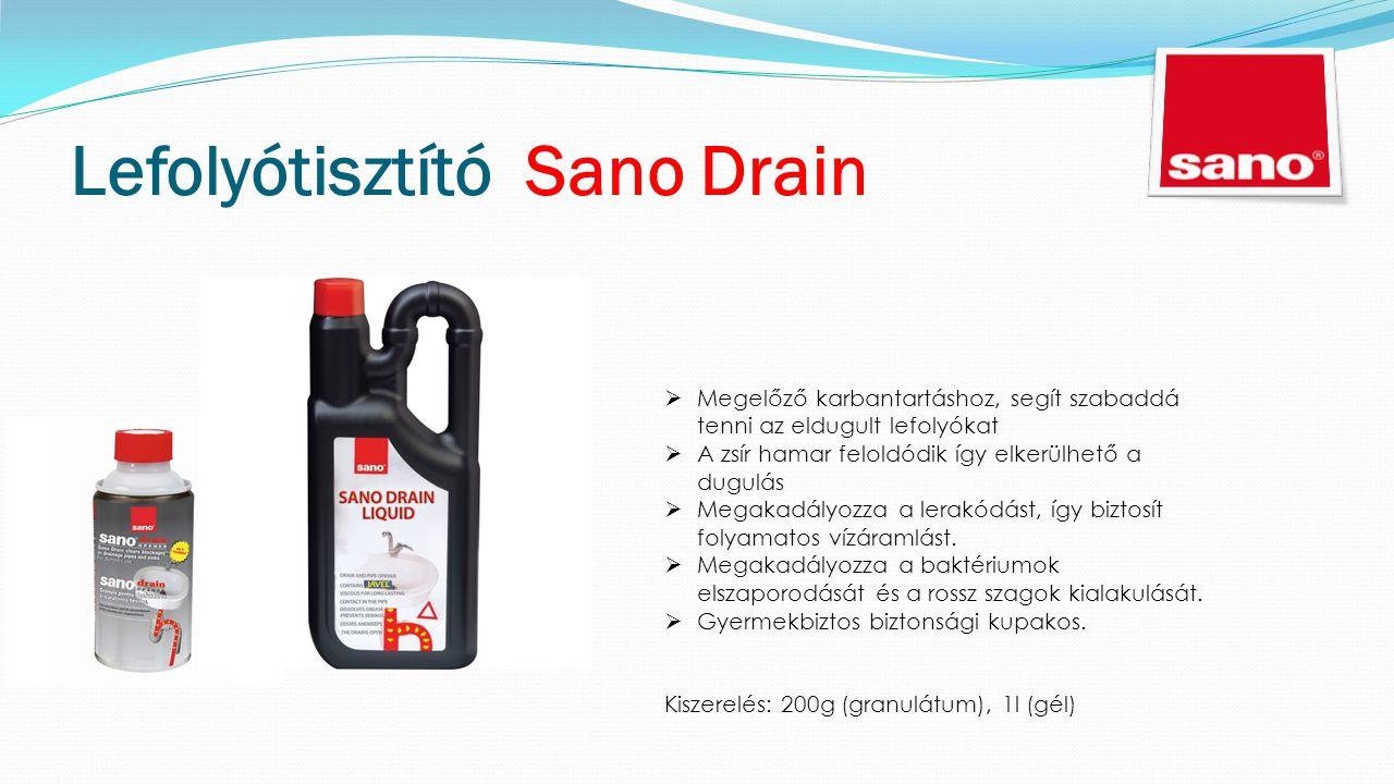Lefolyótisztító Sano Drain  Megelőző karbantartáshoz, segít szabaddá tenni az eldugult lefolyókat  A zsír hamar feloldódik így elkerülhető a dugulás  Megakadályozza a lerakódást, így biztosít folyamatos vízáramlást.